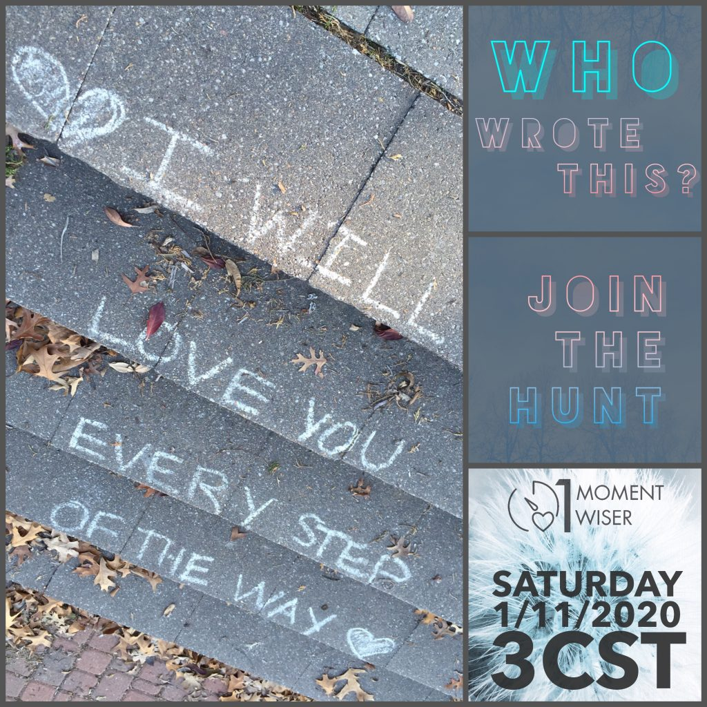 """Steps with chalk writing that says, """"I will love you every step of the way."""" Box says, """"Who wrote this? Join the hunt! Saturday 1/11/2020 at 3pm CST"""