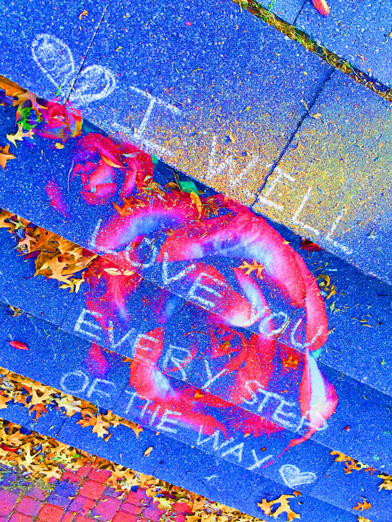 """Blue steps with chalk writing saying """"I will love you every step of the way"""""""